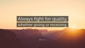 Walt Disney Quote Always Fight For Quality Whether Giving Or