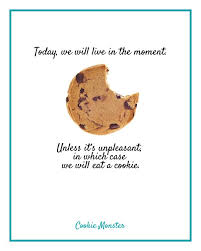Cookie Quotes Fascinating Today We Will Live In The Moment Unless It's Unpleasant In Which