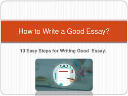 how to write a good essay tips to write essay
