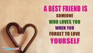 Bff Quotes Cool A Best Friend Is Someone Who Loves You When You Forget To Love
