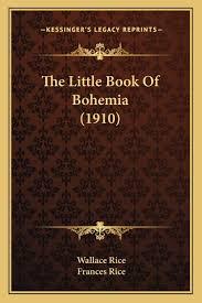 Amazon.com: The Little Book Of Bohemia (1910) (9781167170911): Rice, Wallace,  Rice, Frances: Books