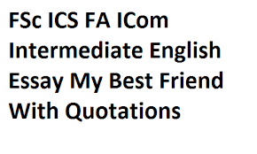 English Essay My Best Friend Fsc Ics Fa Icom Intermediate English Essay My Best Friend