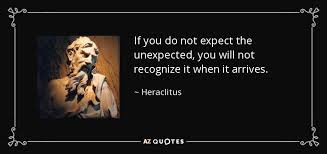 Unexpected Quotes Custom Heraclitus Quote If You Do Not Expect The Unexpected You Will Not