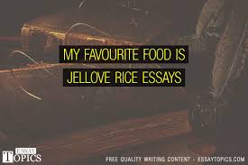 my favourite food is jellove rice essays topics titles  my favourite food is jellove rice essays
