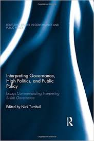 interpreting governance high politics and public policy essays  interpreting governance high politics and public policy essays commemorating interpreting british governance routledge studies in governance and public
