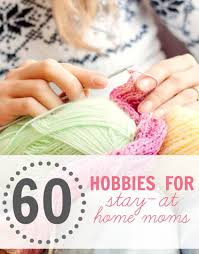 awesome hobbies for moms 50 hobbies to cure your loneliness are you a sahm who needs a creative outlet here are some reasons that hobbies
