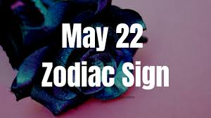 May 22 Zodiac Sign And Star Sign Compatibility