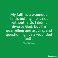 Night By Elie Wiesel Quotes Unique My Faith Is A Wounded Faith But My Life By Elie Wiesel Quote