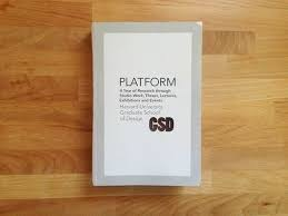 review gsd s platform a year of research through studio work  review gsd s platform 6 a year of research through studio work theses lectures exhibitions and events