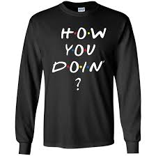 How You Doing Shirt How You Doing Hoodie Sweater The Wholesale T Shirt Co