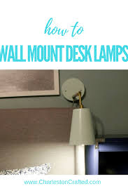 how to mount a desk lamp on the wall like a sconce simple tutorial for