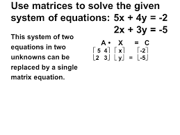 use matrices to solve the given system of equations 5x 4y 2