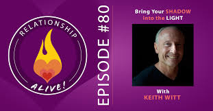 80: Bring Your <b>Shadow</b> Into the <b>Light</b> - <b>Keith Witt</b> - Neil Sattin.com