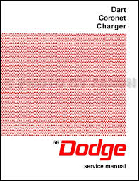 dodge coronet dart repair shop manual original charger 1966 dodge charger coronet and dart repair shop manual reprint