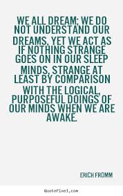 Quotes On Sleep And Dreams Best Of Friendship Quote We All Dream We Do Not Understand Our Dreams