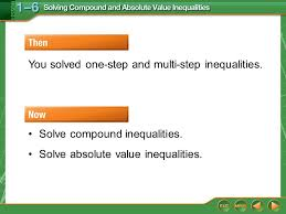 solve absolute value inequalities then now you solved one step and multi step inequalities