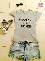 Breakfast Tea Pancakes Womens Tshirts Gifts Cool Fashion Shirts Girls Fangirls Dope Swag Bestfriends Girlfriends Cute Tops Slogan Quotes