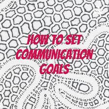 How To Set Communication Goals