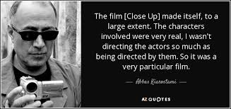 Abbas Kiarostami quote: The film [Close Up] made itself, to a large  extent...