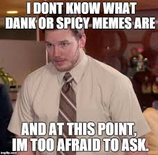 Friends keep talking about dank and spicy memes. - Imgur via Relatably.com