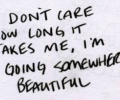 I M Beautiful Quotes Best of Don't Care How Long It Takes MEI'm Going Somewhere Beautiful
