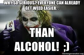 Why so serious? Everyone can already get weed easier. . Than ... via Relatably.com