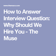 why should we hire you interview question how to answer interview question why should we hire you the muse