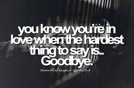 You Know You're In Love When The Hardest Thing To Say Is Goodbye Quote Awesome You Know You Re In Love When Quotes