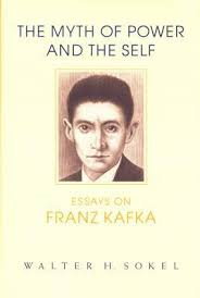 the myth of power and the self essays on franz kafka by walter h  241924