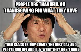 People are thankful on Thanksgiving for what they have Then black ... via Relatably.com