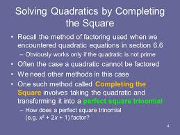 4 solving quadratics by completing the square recall the method of factoring used when we encountered