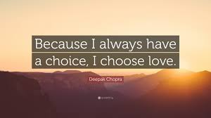 Deepak Chopra Quote Because I Always Have A Choice I Choose Love