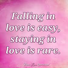 Falling In Love Is Easy Staying In Love Is Rare PureLoveQuotes Beauteous Love Is Quotes