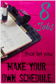 Make A Time Schedule 8 Jobs That Let You Make Your Own Schedule