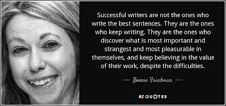 bonnie friedman quote successful writers are not the ones who successful writers are not the ones who write the best sentences they are the ones