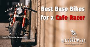 the 8 best bikes for a caf racer project bikebrewers com