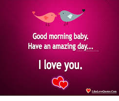 Good Morning Baby I Love You Quotes Best Of Good Morning Baby Have An Amazing Day LikeLo EQuotesConm I Love You