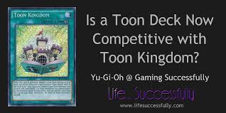 how to build a competitive yu gi oh toon deck list with toon kingdom gaming successfully life successfully