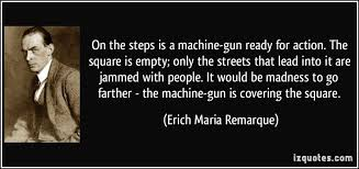 On The Steps Is A Machinegun Ready For Action The Square Is Empty Unique All Quiet On The Western Front Quotes