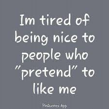 Being Nice Quotes Unique Im Tired Of Being Nice To People Who Pretend' To Like Me
