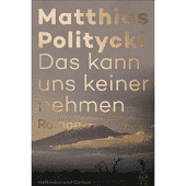 Das kann uns keiner nehmen als Buch von Matthias Politycki