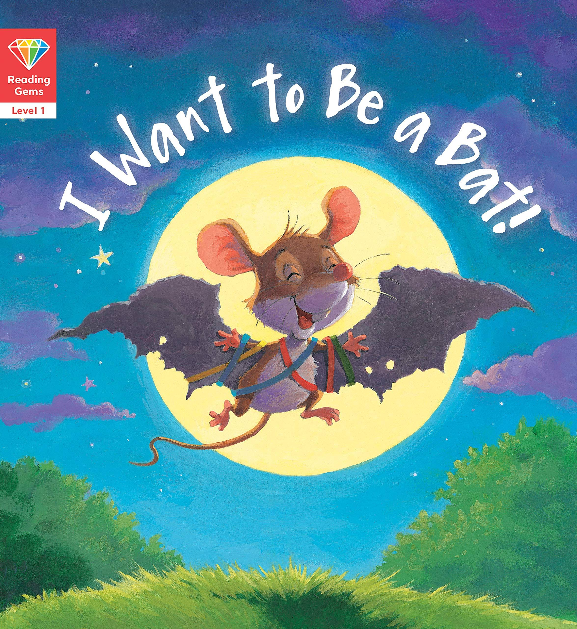 Reading Gems: I Want to Be a Bat! (Level 1) [Book]