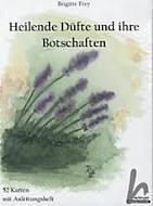 Heilende Düfte und ihre Botschaften, m. 52 Karten von Brigitte Frey,. . (2014) - Buch