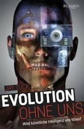 Evolution ohne uns, gebundene Ausgabe von Jay Tuck, Plassen Verlag, 978-3-86470-401-7