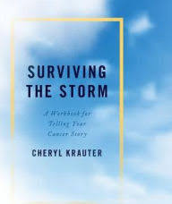 Surviving the Storm: A Workbook for Telling Your Cancer Story; Paperback; Author - Cheryl Krauter