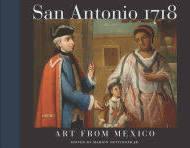 San Antonio 1718: Art from Mexico; Hardcover; Editor - Marion Oettinger Jr.