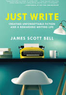 Just Write: Creating Unforgettable Fiction and a Rewarding Writing Life; Paperback; Author - James Scott Bell