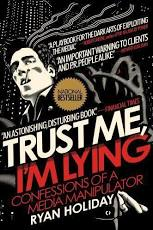 Trust Me, I'm Lying: Confessions Of A Media Manipulator By Holiday,