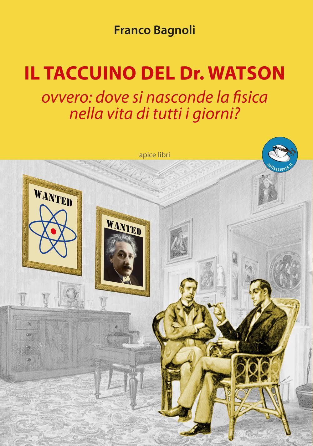 Apice Libri Il taccuino del Dr. Watson ovvero dove si nasconde la fisica nel
